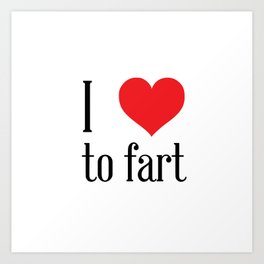 i love to fart Art Print