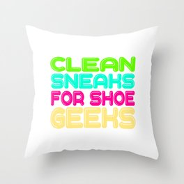 "For Clean Shoes Freaks ""Clean Sneaks For Shoe Geeks"" T-shirt Design Geeky Shoes Sneakers Cleans Throw Pillow"