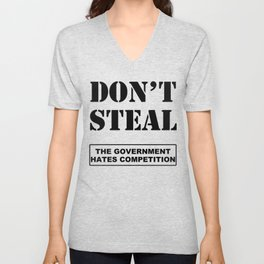 Don't Steal Government Hates Competition Unisex V-Neck