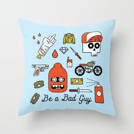 Be a Bad Guy Throw Pillow