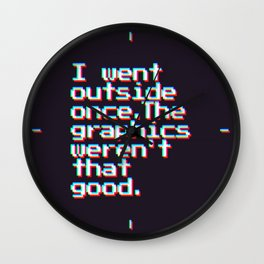 I Went Outside Once. The Graphics Weren't That Good (Color) Wall Clock