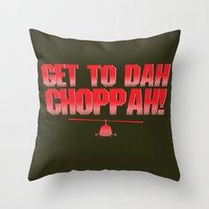 Get To Dah Choppah! Throw Pillow