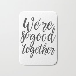 LOVE GIFT IDEA, We're So Good Together,Calligraphy Quote,Love Quote,Love Art,Gift For Her,Boyfriend Bath Mat