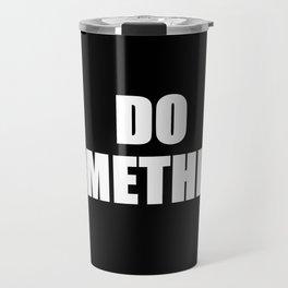 Do Something (get up get out & do something) Travel Mug
