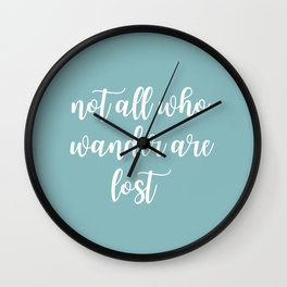 Text Art NOT ALL WHO WANDER ARE LOST   turquoise Wall Clock