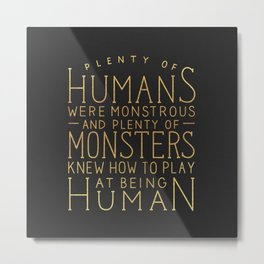 Plenty of Humans Were Monstrous Metal Print