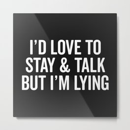Stay & Talk Funny Sarcastic Quote Metal Print