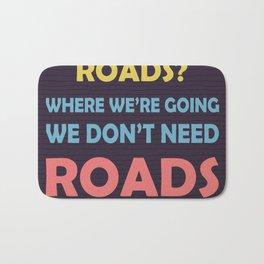 roads? Where we're going we don't need roads Bath Mat