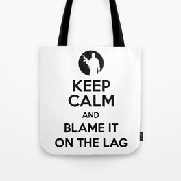 Keep Calm And Blame It On The Lag Tote Bag