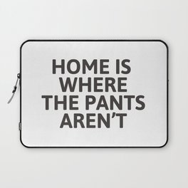 Home is where the pants aren't Laptop Sleeve