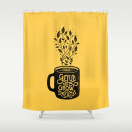 GET UP AND GROW YOUR DREAMS Shower Curtain
