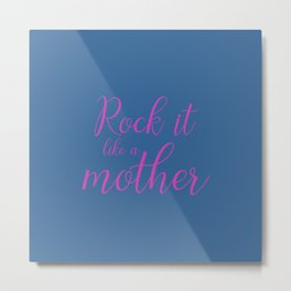 Rock it like a Mother - Slate and Pink Metal Print
