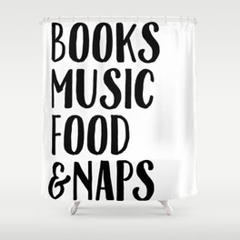 Books Music Food And Naps Shower Curtain