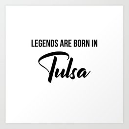Legends are born in Tulsa Art Print