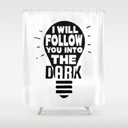 I Will Follow You Shower Curtain