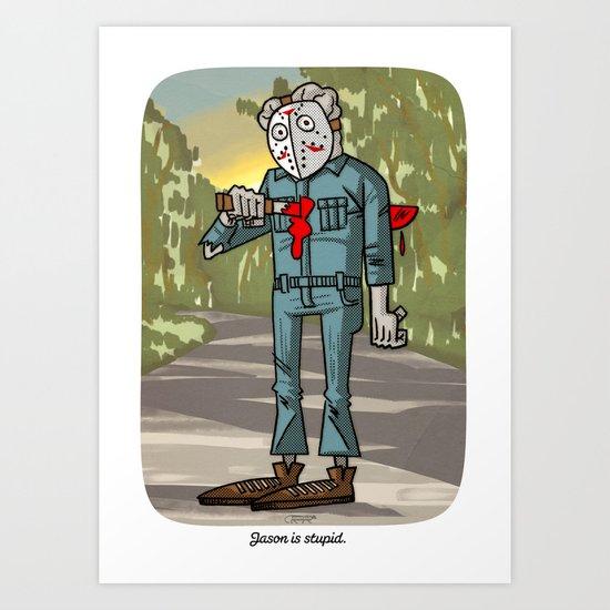 Jason is stupid...the final chapter part XVIII Art Print