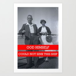 God himself, could not sink this ship.  Art Print