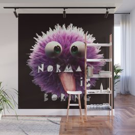 normal is boring Wall Mural