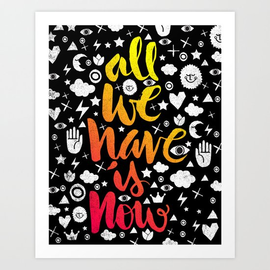 ALL WE HAVE IS NOW - brush script Art Print
