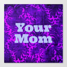 Your Mom- purple Canvas Print