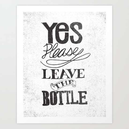 YES PLEASE LEAVE THE BOTTLE Art Print