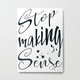 Stop making Sense Metal Print