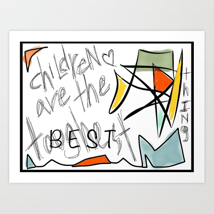 Children Are The Best Thing Art Print