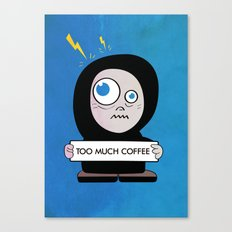 Too Much Coffee Canvas Print
