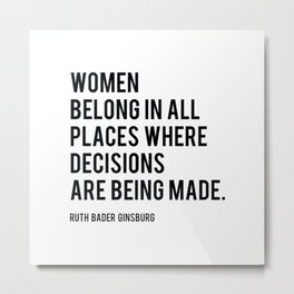 Women Belong In All Places, Ruth Bader Ginsburg, RBG, Motivational Quote Metal Print
