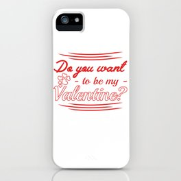 do you want to be my valentine? iPhone Case
