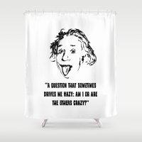 einstein Shower Curtains featuring Einstein Crazy by science fried art