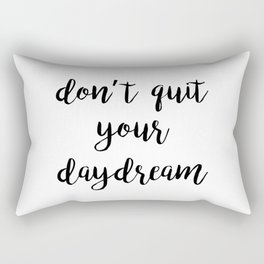 Don't Quit Your Daydream Quote Rectangular Pillow