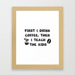 Coffee And Teach Kids Funny Teacher Gift Framed Art Print