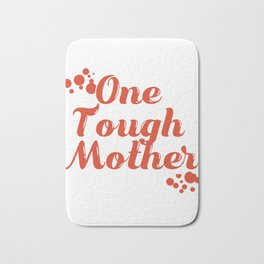 """""""One Tough Mother"""" tee design perfect gifts for all the firm and fantastic moms this holiday!  Bath Mat"""