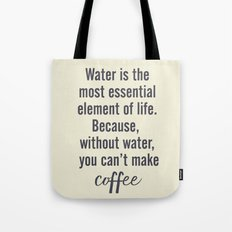 Water is essential, for coffee, wall art, humor, fun, funny, inspiration, motivation Tote Bag
