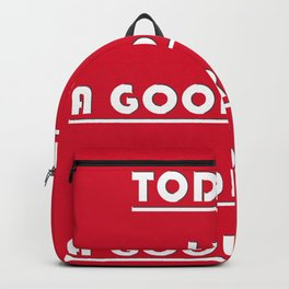 TODAY IS A GOOD DAY FOR A GOOD DAY Backpack
