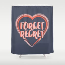 Forget Regret Shower Curtain