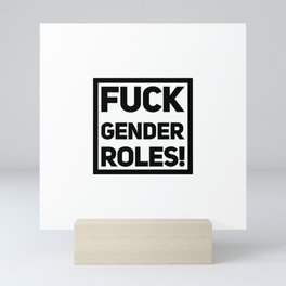 Fuck Gender Roles | feminism gift idea Mini Art Print