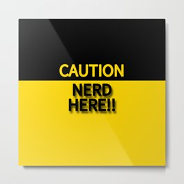 CAUTION NERD HERE!!! Metal Print