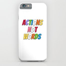 Actions Not Words iPhone Case