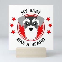 Schnauzer My Baby Has a Beard Mini Art Print