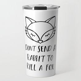 don't send a rabbit to kill a fox Travel Mug
