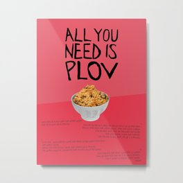 ALL YOU NEED IS PLOV Metal Print