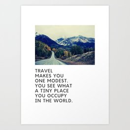 Road Trip - Mountain - Travel Makes You One Modest. You See What A Tiny Place You Occupy In The World. Art Print