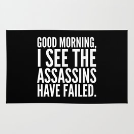Good morning, I see the assassins have failed. (Black) Rug