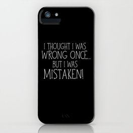 I Thought I Was Wrong Once... But I Was Mistaken! iPhone Case
