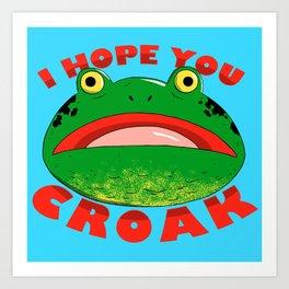 I HOPE YOU CROAK Art Print