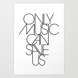Only Music Can Save Us Art Print