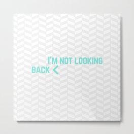 I'm Not Looking Back Metal Print