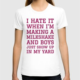 I HATE IT WHEN I'M MAKING A MILKSHAKE AND BOYS JUST SHOW UP IN MY YARD (Banana Yellow) T-shirt